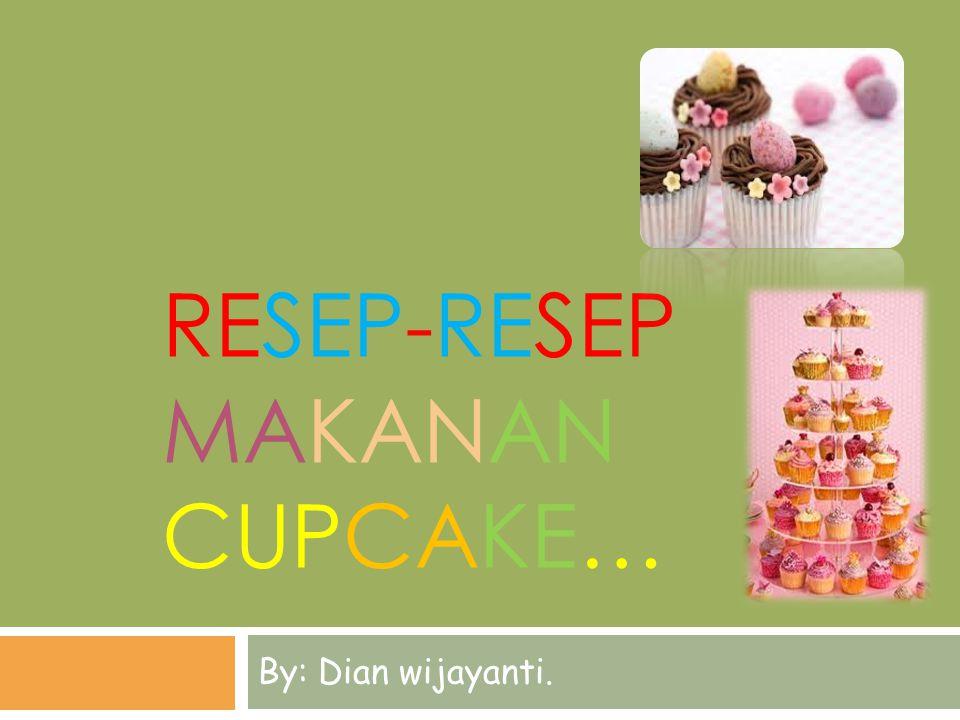 RESEP-RESEP MAKANAN CUPCAKE… By: Dian wijayanti.
