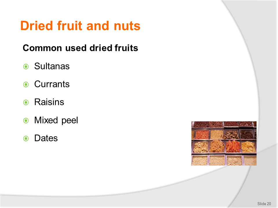 Dried fruit and nuts Common used dried fruits  Sultanas  Currants  Raisins  Mixed peel  Dates Slide 20
