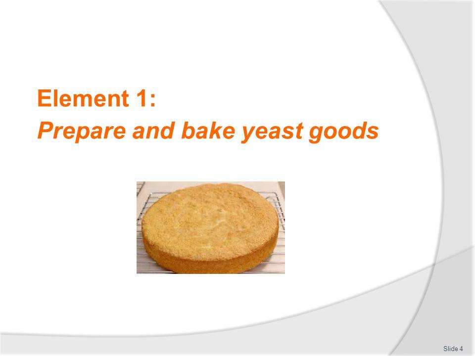 Element 1: Prepare and bake yeast goods Slide 4