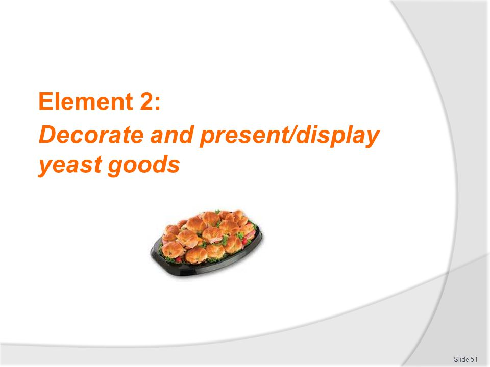 Element 2: Decorate and present/display yeast goods Slide 51