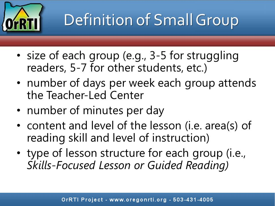 Definition of Small Group size of each group (e.g., 3-5 for struggling readers, 5-7 for other students, etc.) number of days per week each group atten