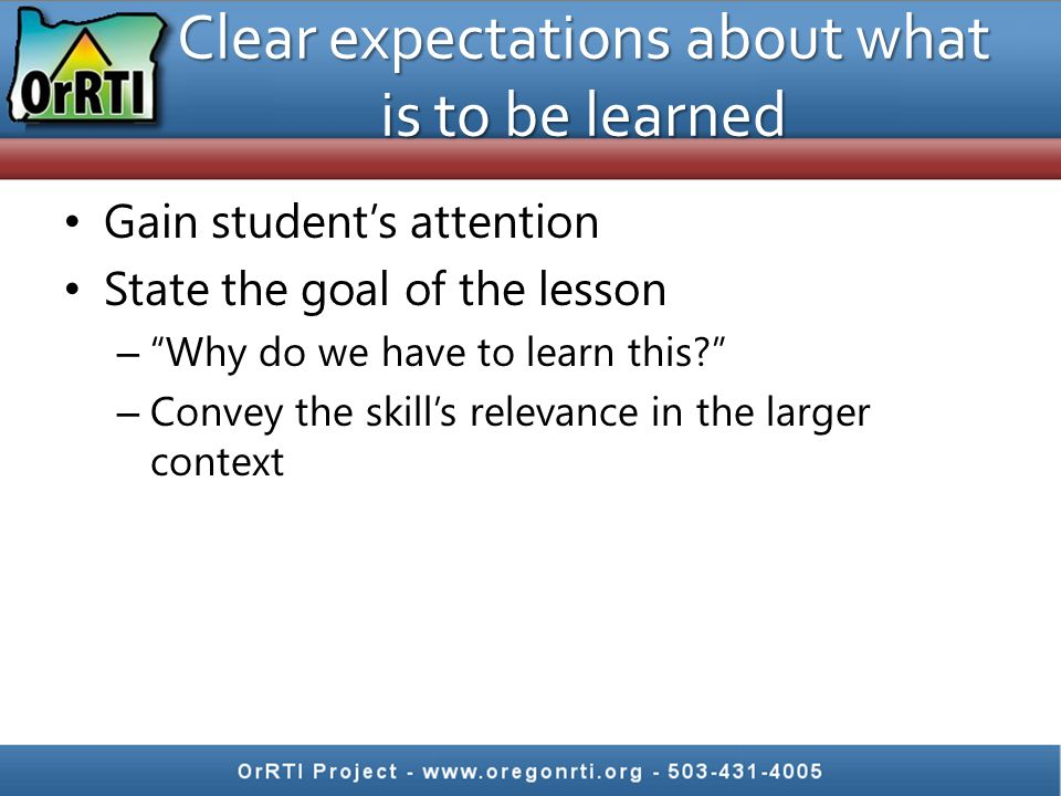 Gain student's attention State the goal of the lesson – Why do we have to learn this – Convey the skill's relevance in the larger context