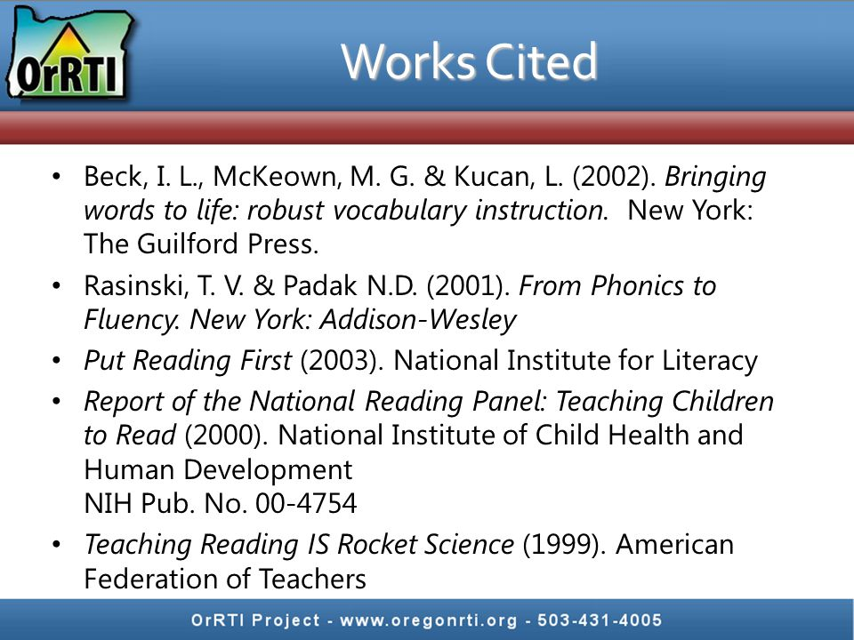 Works Cited Beck, I. L., McKeown, M. G. & Kucan, L. (2002). Bringing words to life: robust vocabulary instruction. New York: The Guilford Press. Rasin