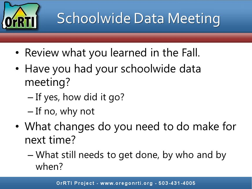 Schoolwide Data Meeting Review what you learned in the Fall.