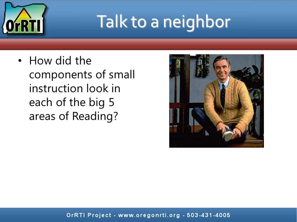 How did the components of small instruction look in each of the big 5 areas of Reading? Talk to a neighbor