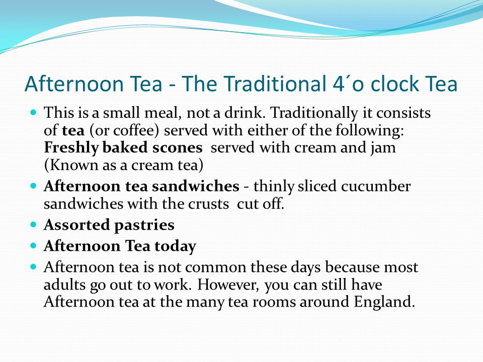 Afternoon Tea - The Traditional 4´o clock Tea This is a small meal, not a drink.