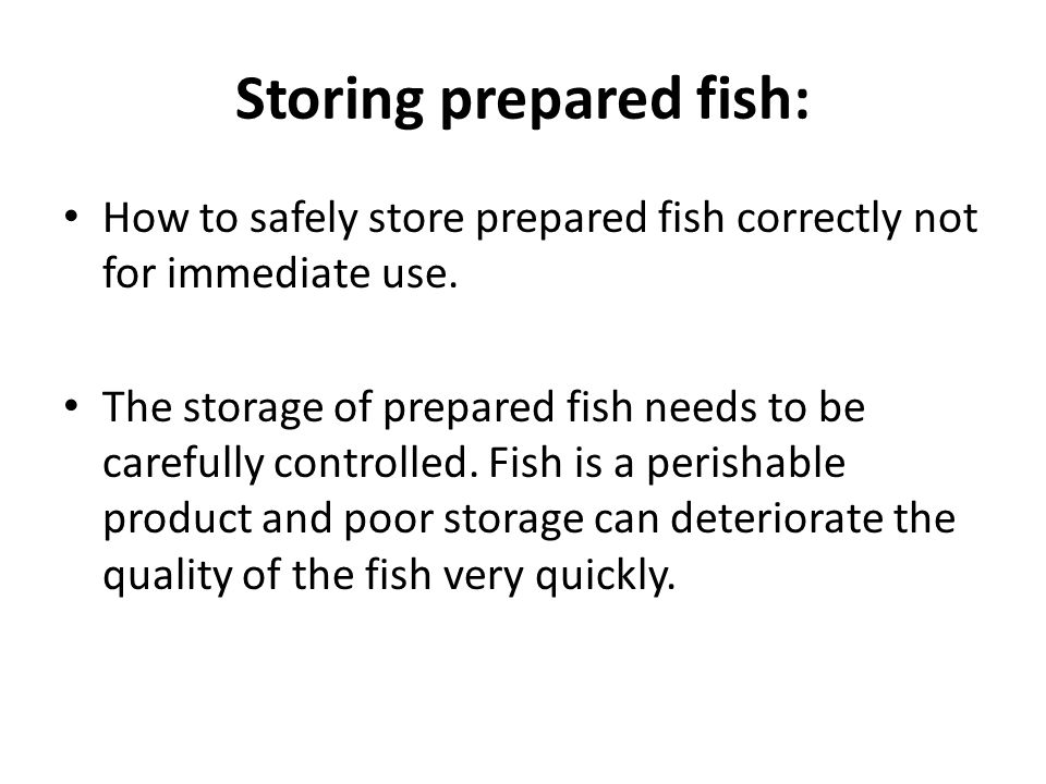 Storing prepared fish: How to safely store prepared fish correctly not for immediate use.