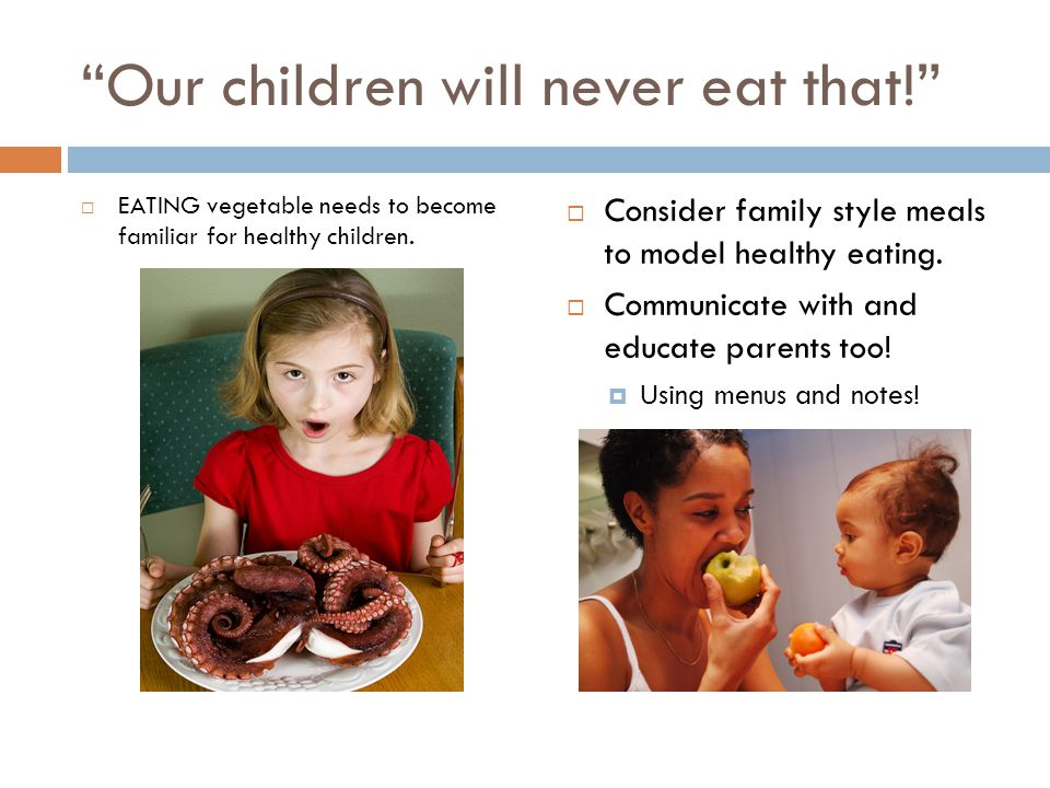 """Our children will never eat that!""  EATING vegetable needs to become familiar for healthy children.  Consider family style meals to model healthy e"