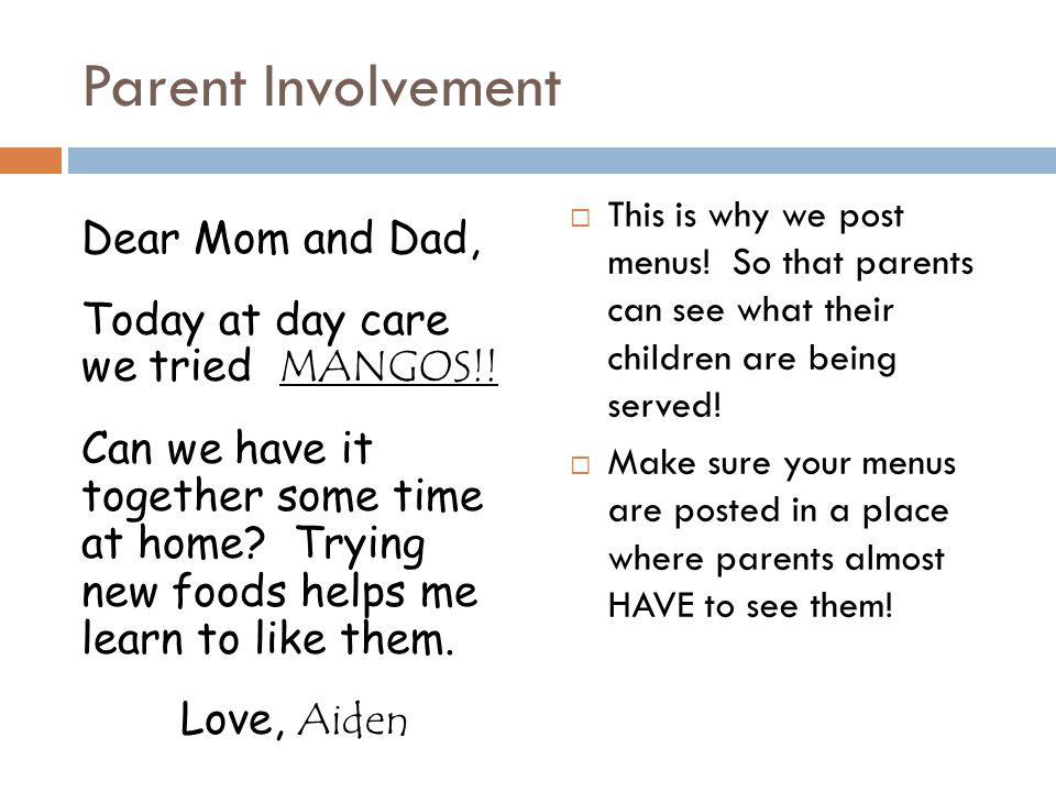 Parent Involvement Dear Mom and Dad, Today at day care we tried MANGOS!! Can we have it together some time at home? Trying new foods helps me learn to