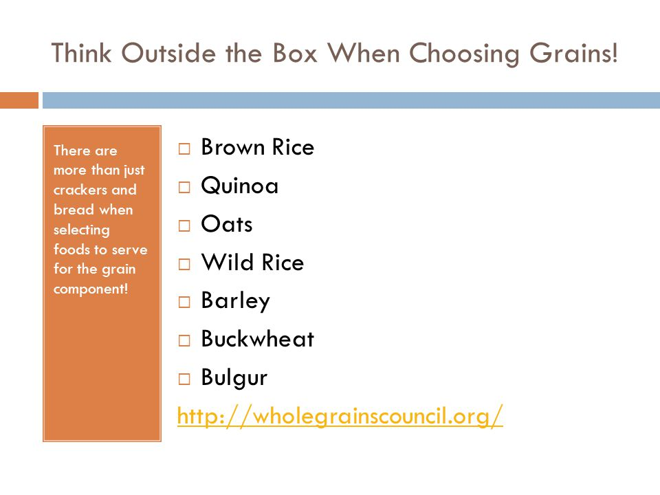 Think Outside the Box When Choosing Grains! There are more than just crackers and bread when selecting foods to serve for the grain component!  Brown