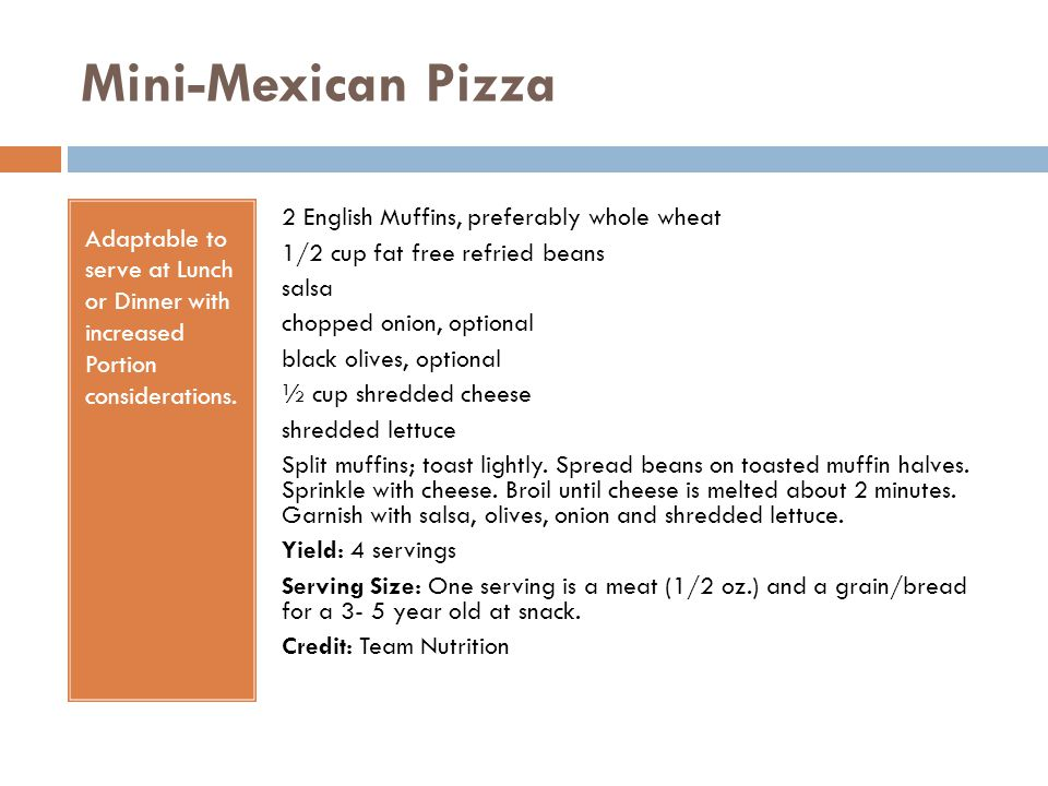 Mini-Mexican Pizza Adaptable to serve at Lunch or Dinner with increased Portion considerations. 2 English Muffins, preferably whole wheat 1/2 cup fat