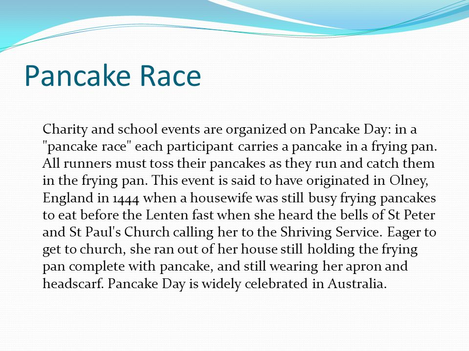 Pancake Race Charity and school events are organized on Pancake Day: in a