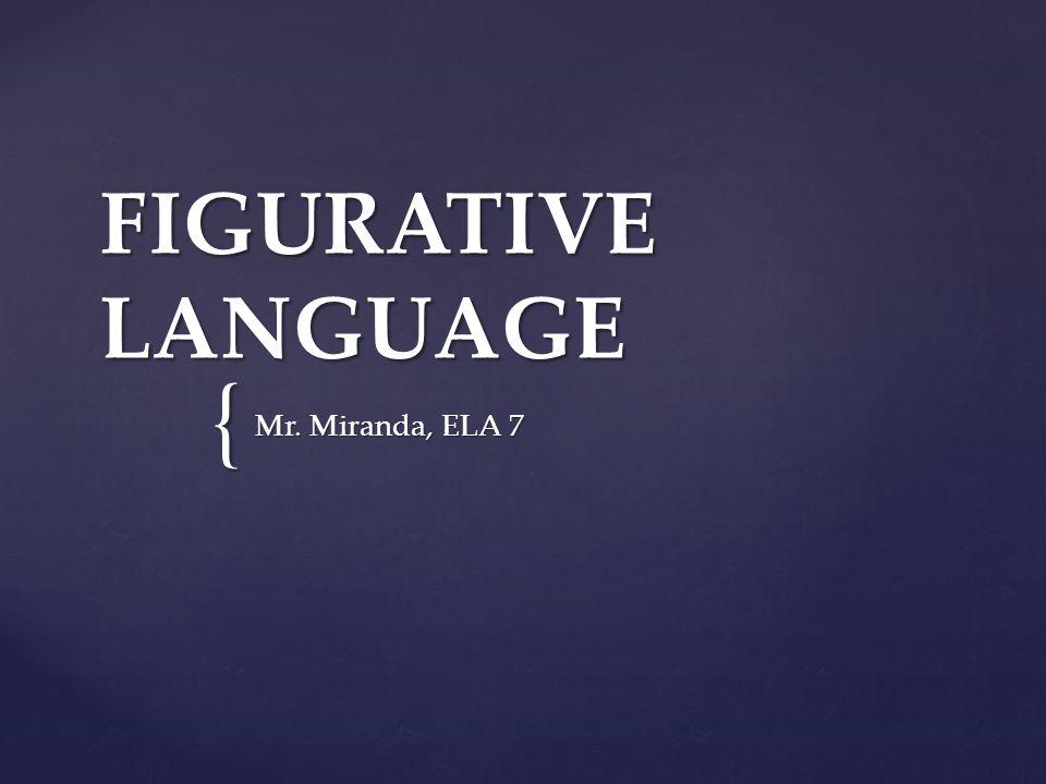{ FIGURATIVE LANGUAGE Mr. Miranda, ELA 7