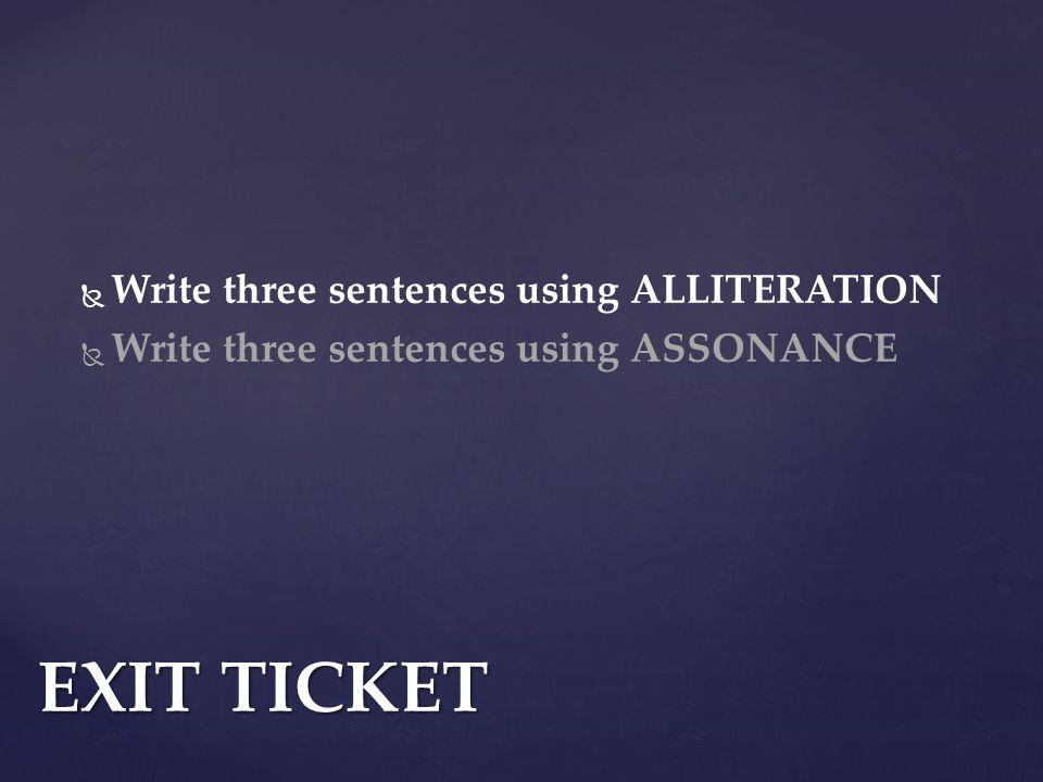   Write three sentences using ALLITERATION   Write three sentences using ASSONANCE EXIT TICKET