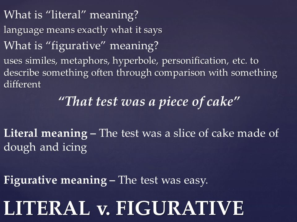 What is literal meaning. language means exactly what it says What is figurative meaning.