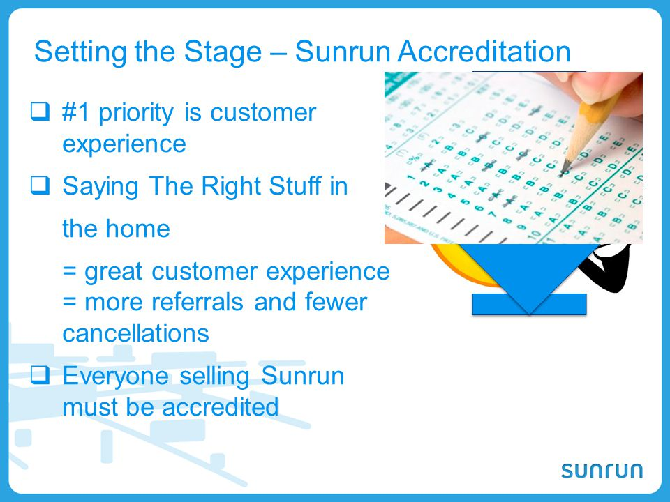 22 Setting the Stage – Sunrun Accreditation  #1 priority is customer experience  Saying The Right Stuff in the home = great customer experience = mo