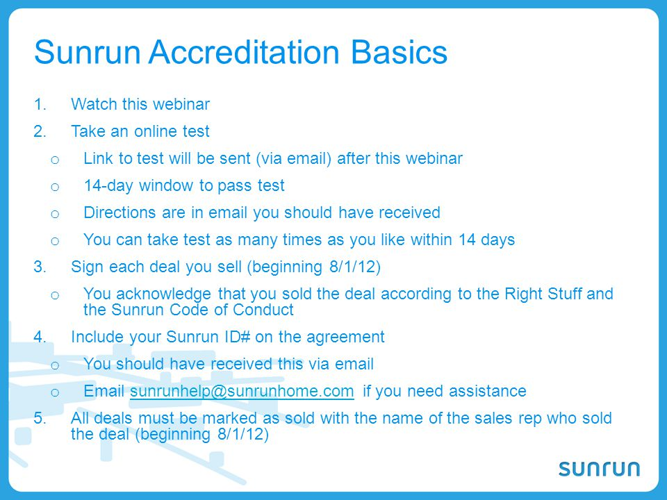 33 Sunrun Accreditation Basics 1.Watch this webinar 2.Take an online test o Link to test will be sent (via email) after this webinar o 14-day window t