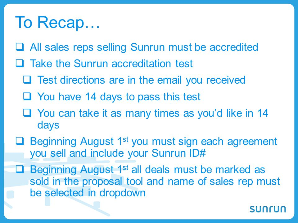 47 To Recap…  All sales reps selling Sunrun must be accredited  Take the Sunrun accreditation test  Test directions are in the email you received 