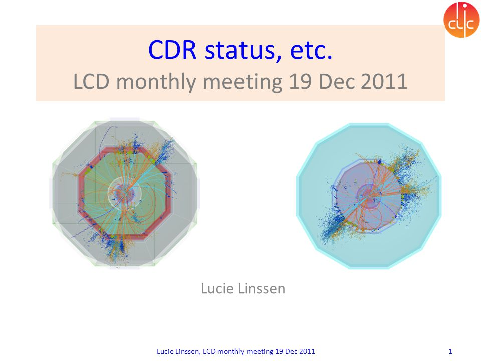 CDR status, etc. LCD monthly meeting 19 Dec 2011 Lucie Linssen, LCD monthly meeting 19 Dec 2011 1 Lucie Linssen