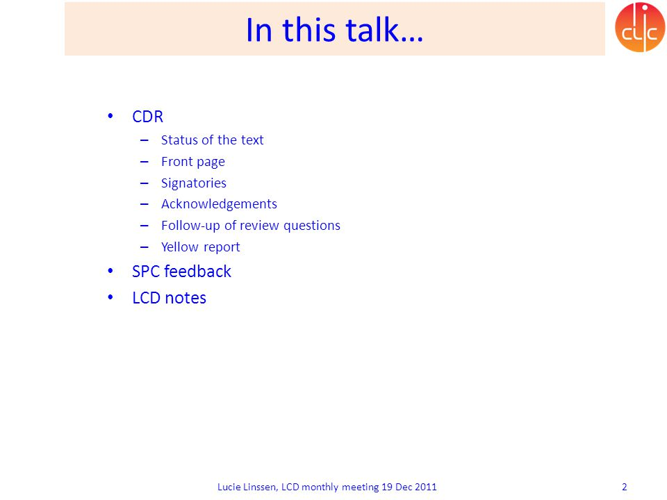 In this talk… Lucie Linssen, LCD monthly meeting 19 Dec 2011 2 CDR – Status of the text – Front page – Signatories – Acknowledgements – Follow-up of r