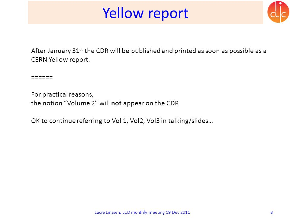 Yellow report Lucie Linssen, LCD monthly meeting 19 Dec 2011 8 After January 31 st the CDR will be published and printed as soon as possible as a CERN
