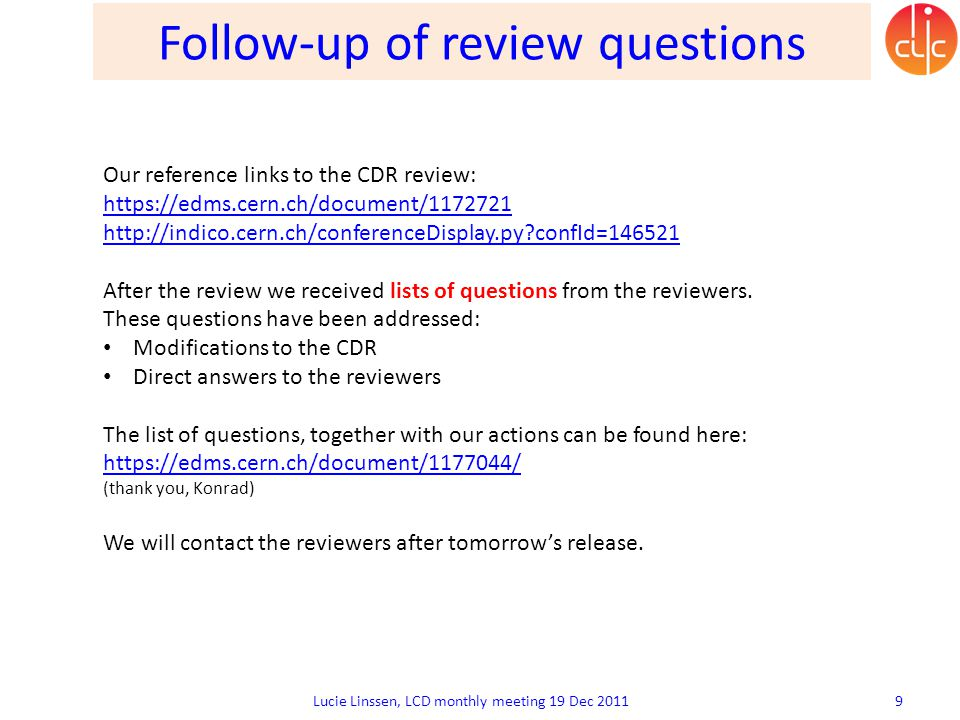 Follow-up of review questions Lucie Linssen, LCD monthly meeting 19 Dec 2011 9 Our reference links to the CDR review: https://edms.cern.ch/document/11