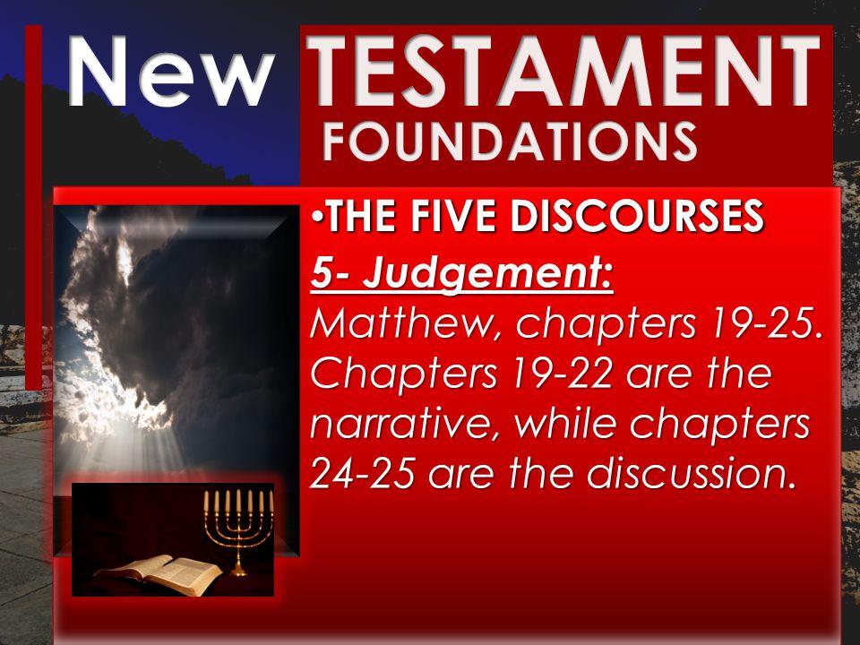 THE FIVE DISCOURSES THE FIVE DISCOURSES 5- Judgement: 5- Judgement: Matthew, chapters 19-25.