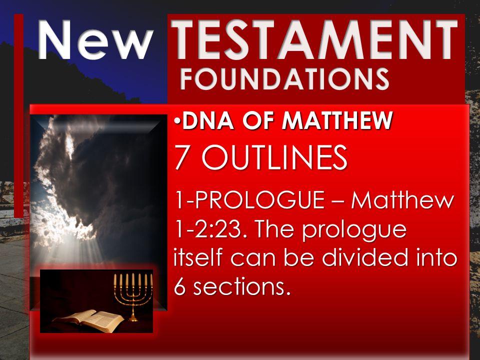DNA OF MATTHEW DNA OF MATTHEW 7 OUTLINES 1-PROLOGUE – Matthew 1-2:23.