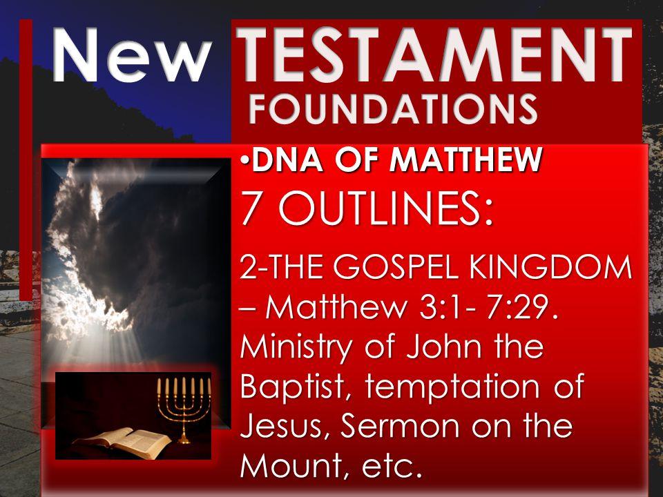 DNA OF MATTHEW DNA OF MATTHEW 7 OUTLINES: 2-THE GOSPEL KINGDOM – Matthew 3:1- 7:29.