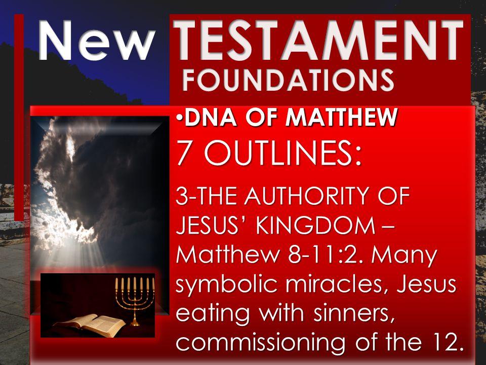 DNA OF MATTHEW DNA OF MATTHEW 7 OUTLINES: 3-THE AUTHORITY OF JESUS' KINGDOM – Matthew 8-11:2.