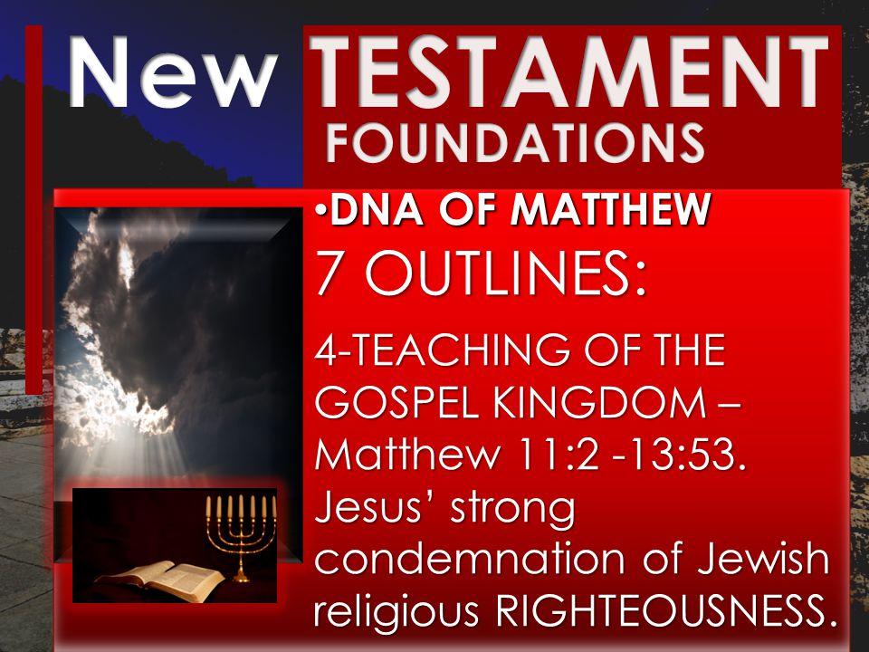 DNA OF MATTHEW DNA OF MATTHEW 7 OUTLINES: 4-TEACHING OF THE GOSPEL KINGDOM – Matthew 11:2 -13:53.