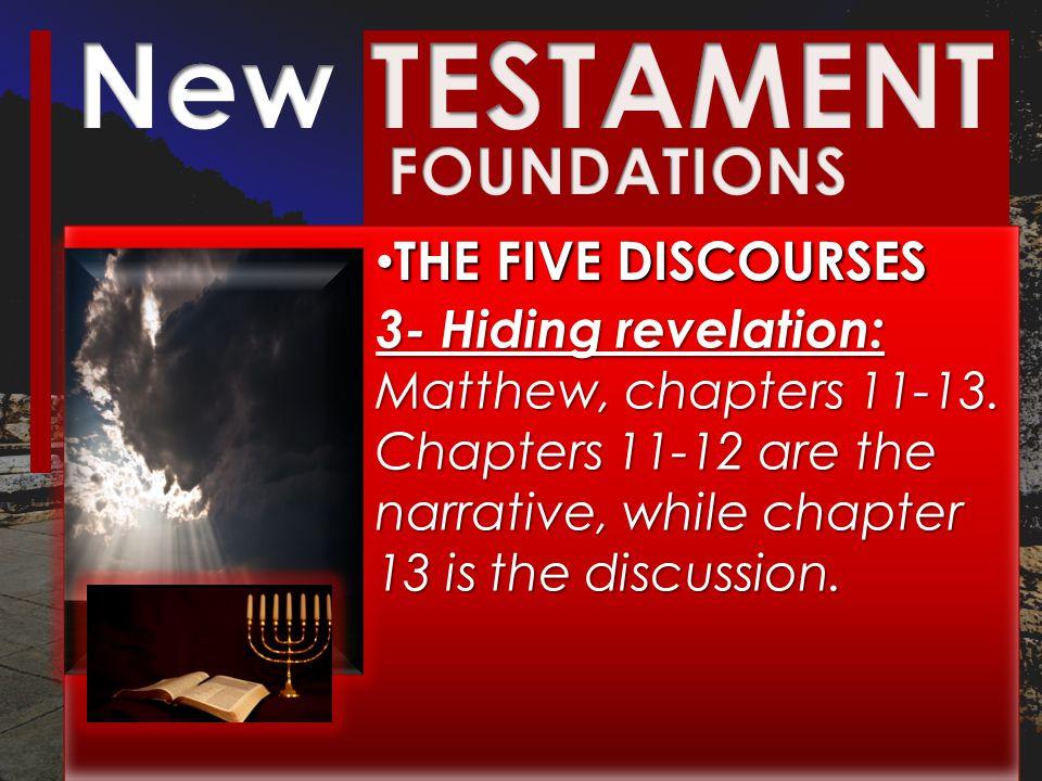 THE FIVE DISCOURSES THE FIVE DISCOURSES 3- Hiding revelation: 3- Hiding revelation: Matthew, chapters 11-13.