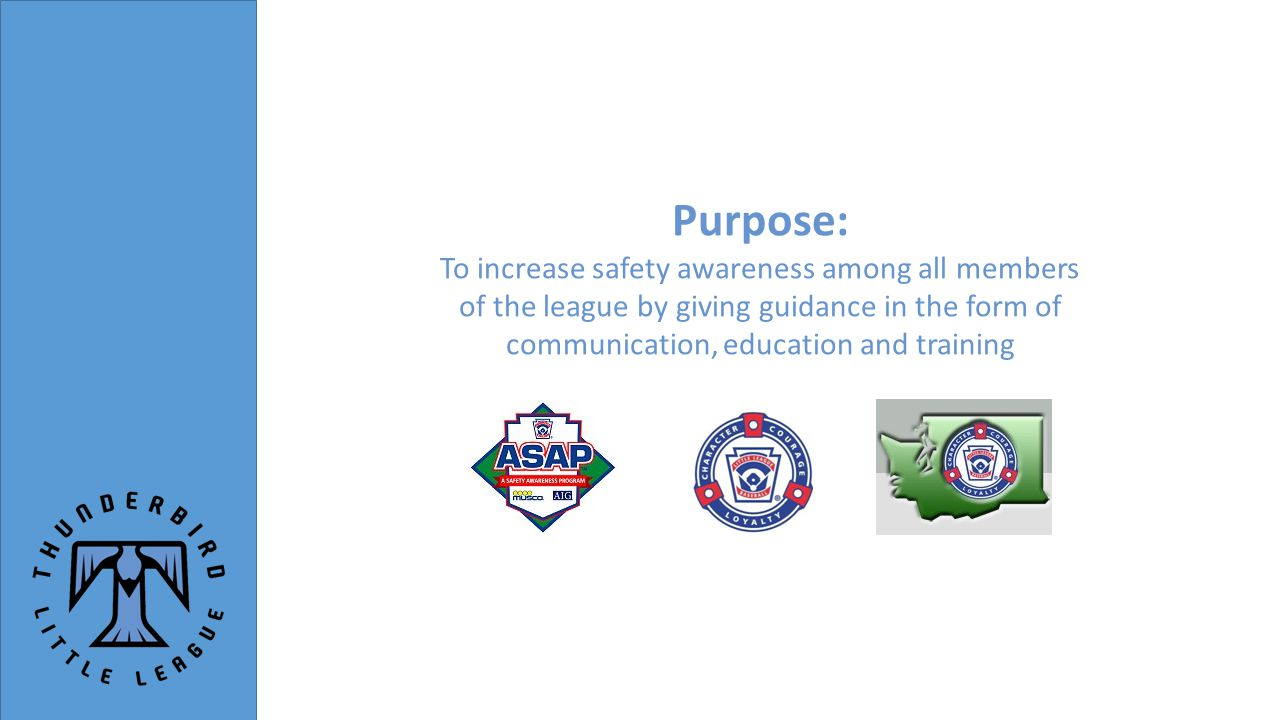 Purpose: To increase safety awareness among all members of the league by giving guidance in the form of communication, education and training