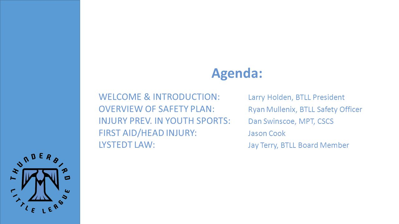 Agenda: WELCOME & INTRODUCTION: Larry Holden, BTLL President OVERVIEW OF SAFETY PLAN: Ryan Mullenix, BTLL Safety Officer INJURY PREV.