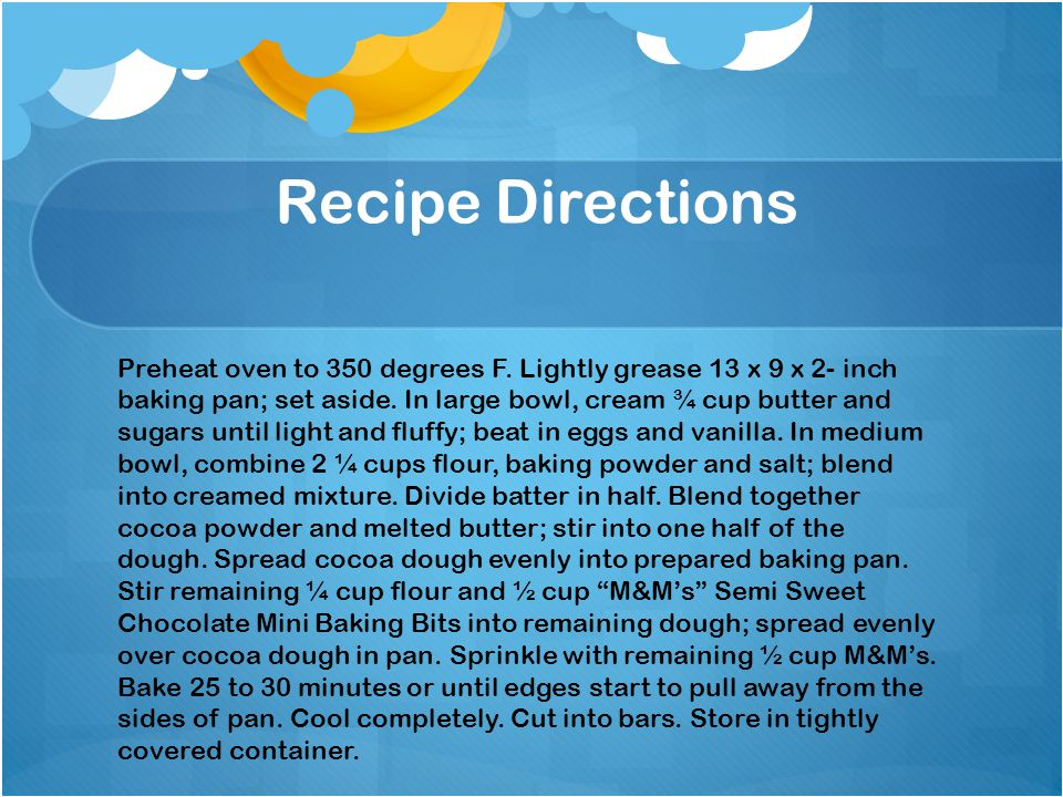 Recipe Directions Preheat oven to 350 degrees F.