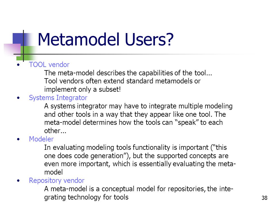 38 Metamodel Users.TOOL vendor The meta-model describes the capabilities of the tool...