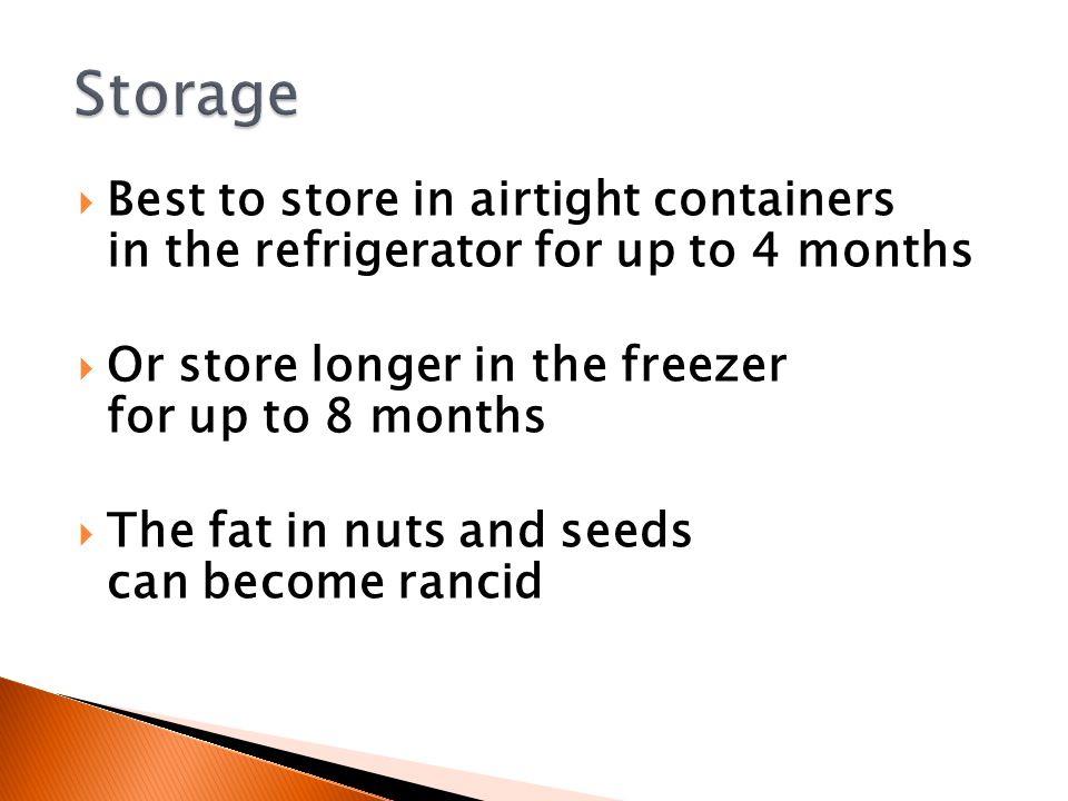  Best to store in airtight containers in the refrigerator for up to 4 months  Or store longer in the freezer for up to 8 months  The fat in nuts and seeds can become rancid