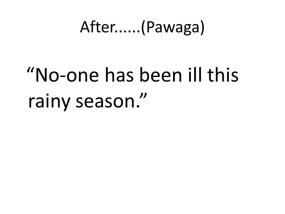 After......(Pawaga) No-one has been ill this rainy season.