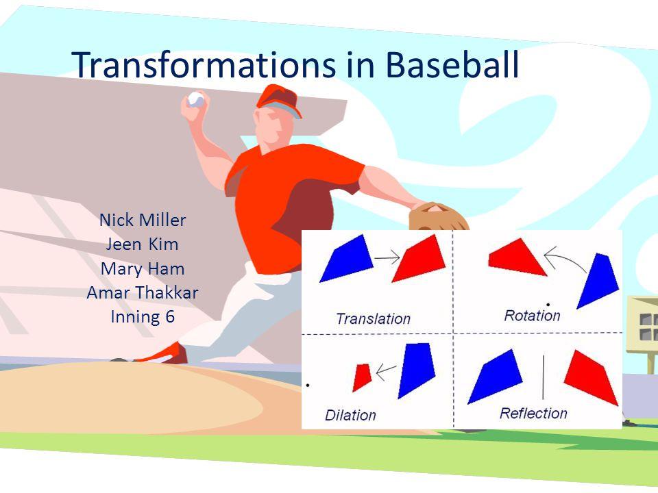 Transformations in Baseball Nick Miller Jeen Kim Mary Ham Amar Thakkar Inning 6