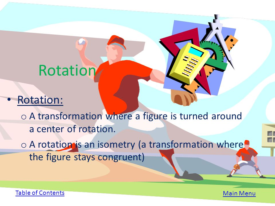 Rotation Table of Contents Rotation Vocabulary/Key Concepts Things to Know Examples Real Life Applications Activity Table of ContentsMain Menu
