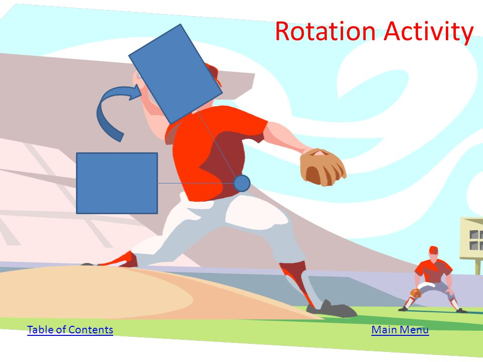 Rotation Activity Rotate the shape by 60° CLOCKWISE. TIP: Use a protractor and a ruler. Table of Contents Main Menu