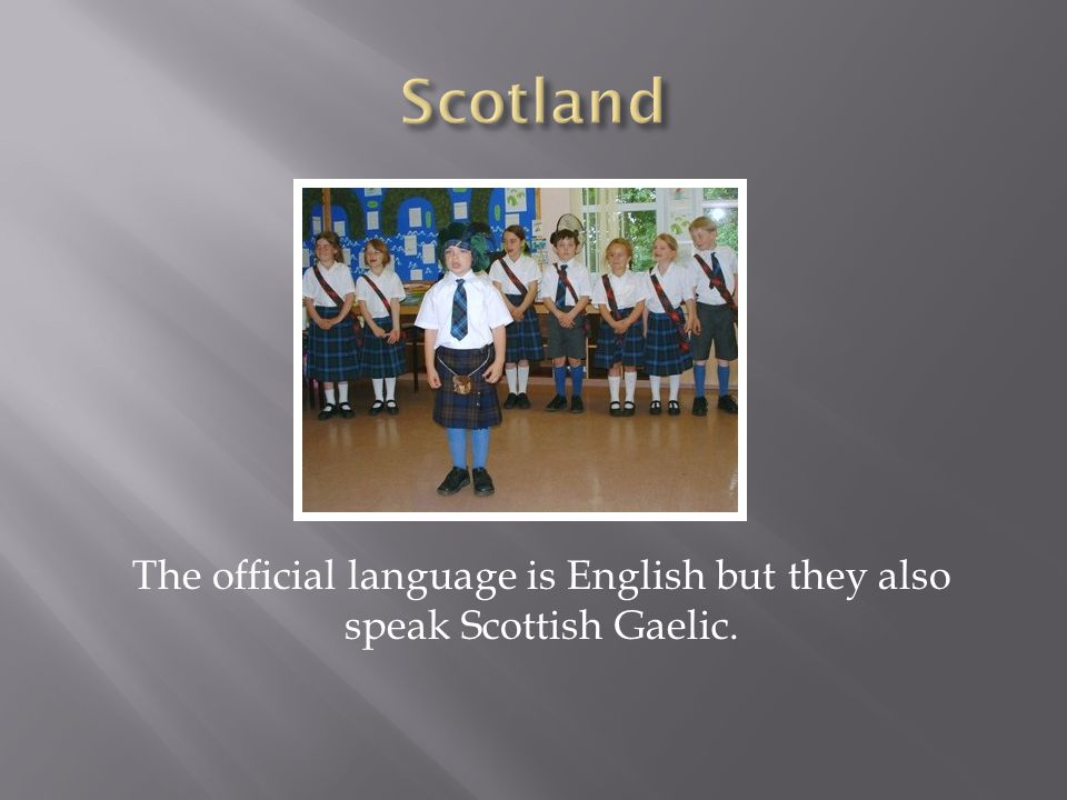 The official language is English but they also speak Scottish Gaelic.