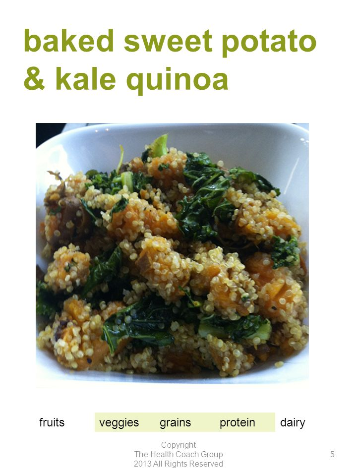 baked sweet potato & kale quinoa Copyright The Health Coach Group 2013 All Rights Reserved 5 fruitsveggiesgrainsproteindairy