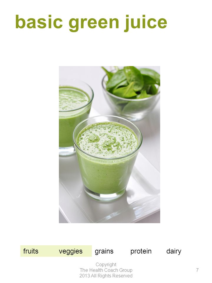basic green juice Copyright The Health Coach Group 2013 All Rights Reserved 7 fruitsveggiesgrainsproteindairy