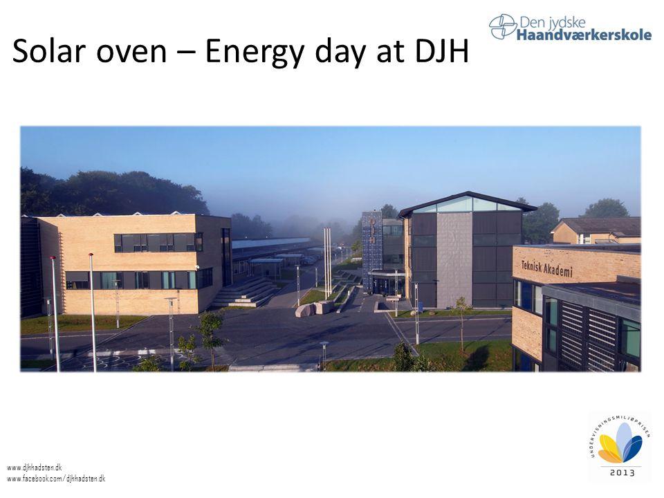 Solar oven – Energy day at DJH www.djhhadsten.dk www.facebook.com/djhhadsten.dk