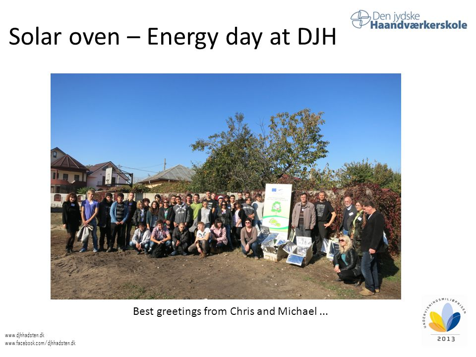 Solar oven – Energy day at DJH www.djhhadsten.dk www.facebook.com/djhhadsten.dk Best greetings from Chris and Michael...