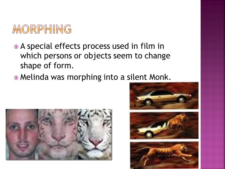  A special effects process used in film in which persons or objects seem to change shape of form.