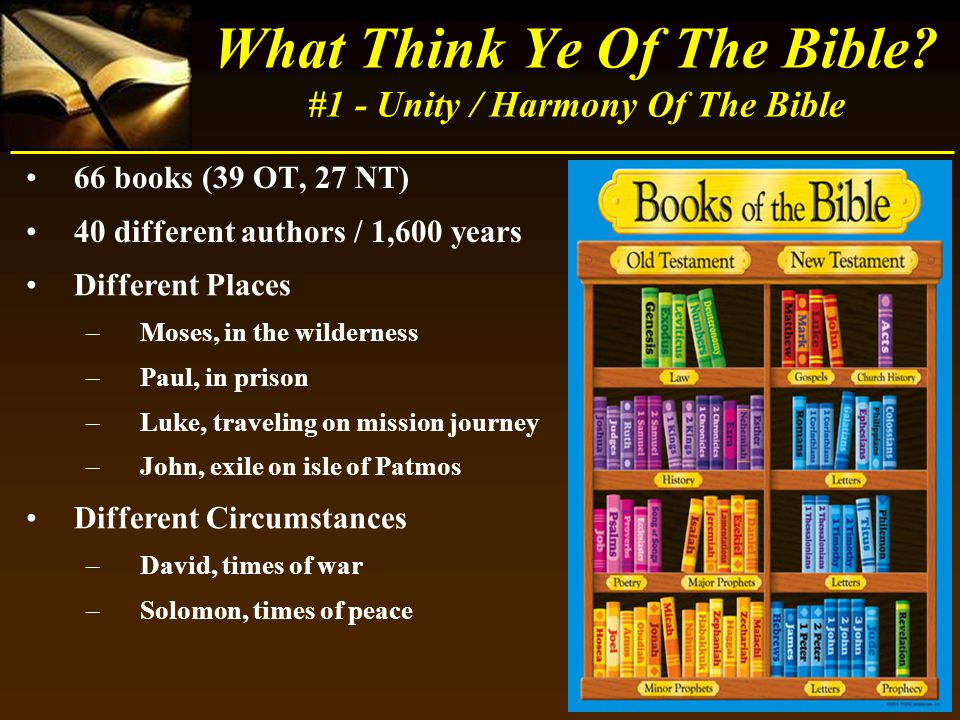 66 books (39 OT, 27 NT) 40 different authors / 1,600 years What Think Ye Of The Bible? #1 - Unity / Harmony Of The Bible Different Places –Moses, in t