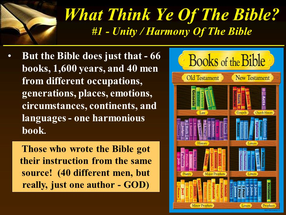 What Think Ye Of The Bible? #1 - Unity / Harmony Of The Bible But the Bible does just that - 66 books, 1,600 years, and 40 men from different occupati
