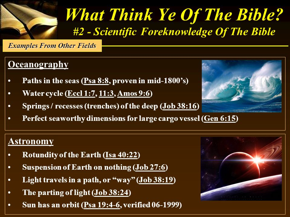What Think Ye Of The Bible? #2 - Scientific Foreknowledge Of The Bible Oceanography Paths in the seas (Psa 8:8, proven in mid-1800's) Water cycle (Ecc